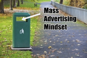 Dump Your Mass Advertising Mindset